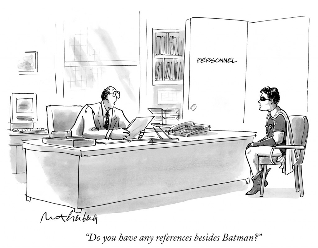 ÒDo you have any references besides Batman?Ó (Employment personnel clerk asks Robin, BatmanÕs partner; refers to comic book characters Batman and Robin, as well as the new summer movie ÒBatman & RobinÓ.)